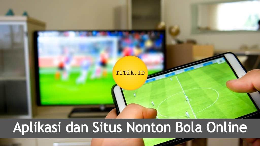 Aplikasi dan Situs Nonton Bola Online