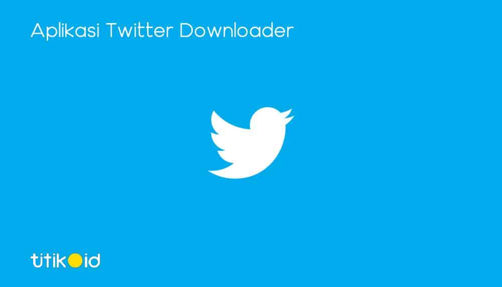 Aplikasi Twitter Downloader