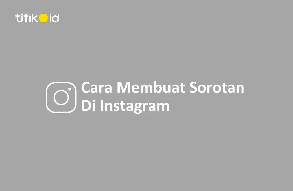 Cara Membuat Sorotan Instagram