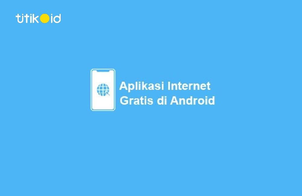 Aplikasi Internet Gratis di Android