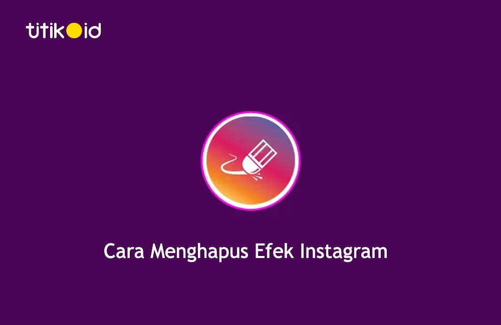 Cara Menghapus Efek Instagram